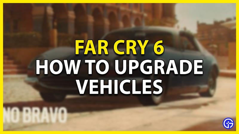 how to upgrade vehicles in fc6