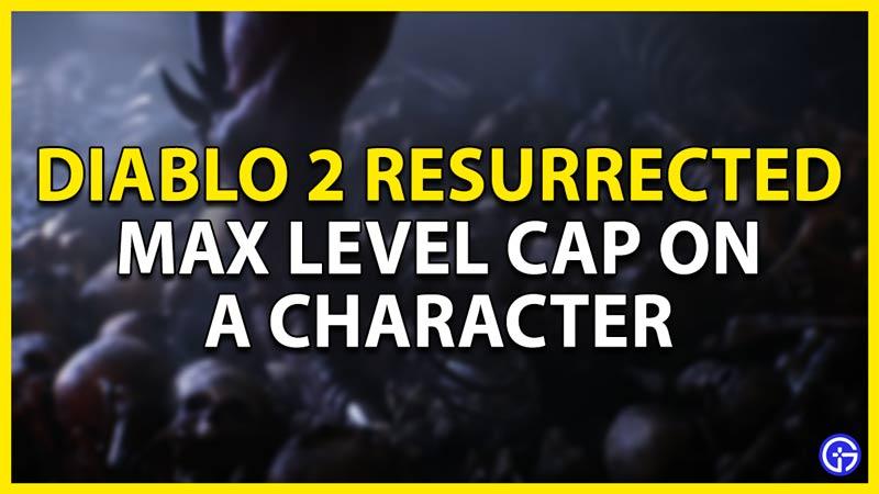 max level cap in d2r