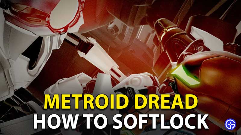 Metroid Dread Softlock: How To Progress Without Restarting?