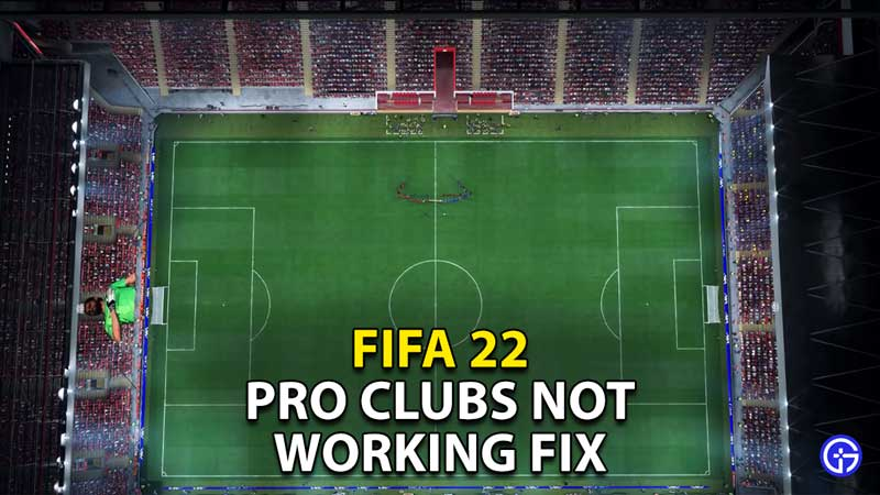 pro clubs not working fix fifa 22