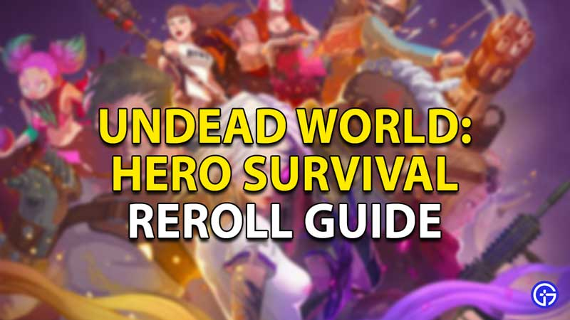 Undead World Hero Survival Reroll: How To Reset Game Rewards?
