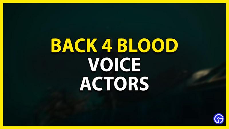 voice actors in back 4 blood